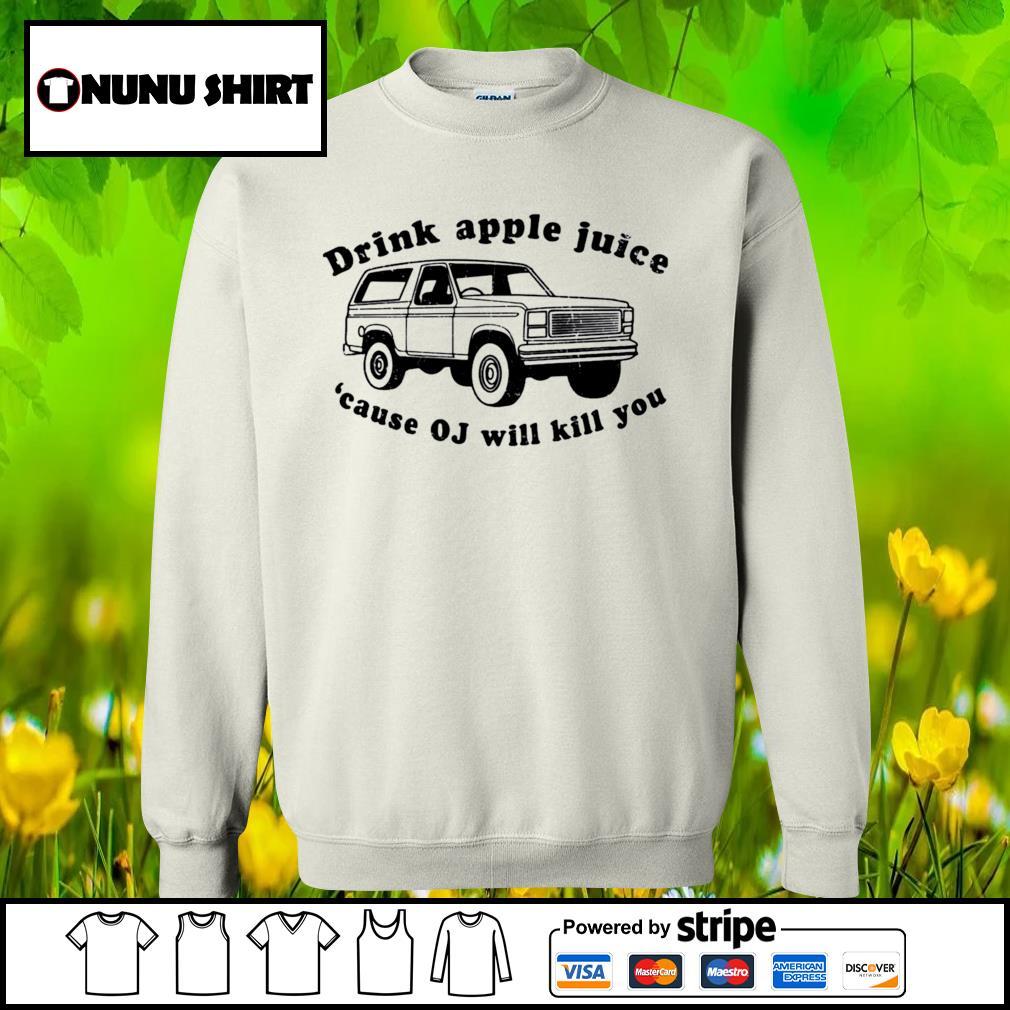 Drink apple juice because OJ will kill you s sweater