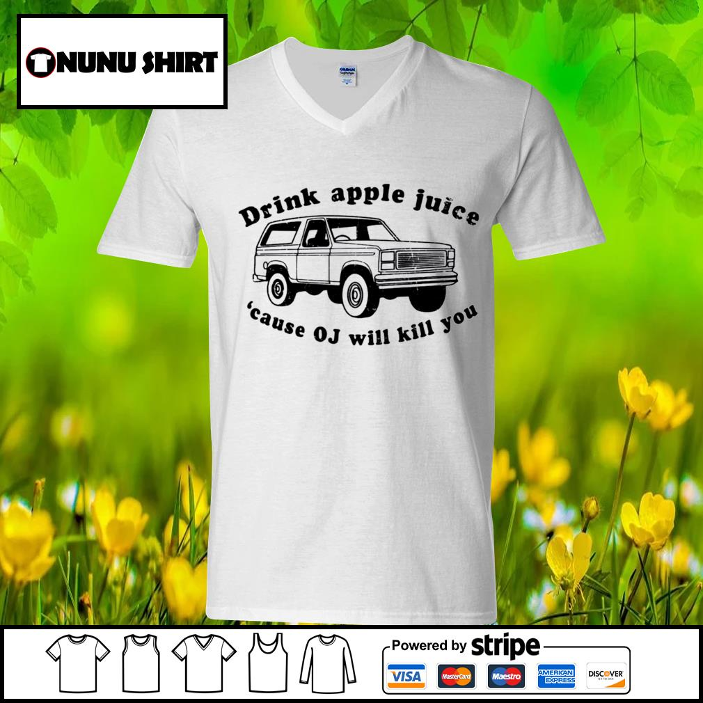 Drink apple juice because OJ will kill you s v-neck t-shirt