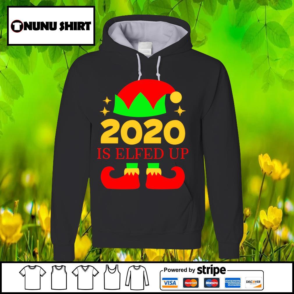 Elf 2020 is elfed up Christmas shirt, sweats hoodie