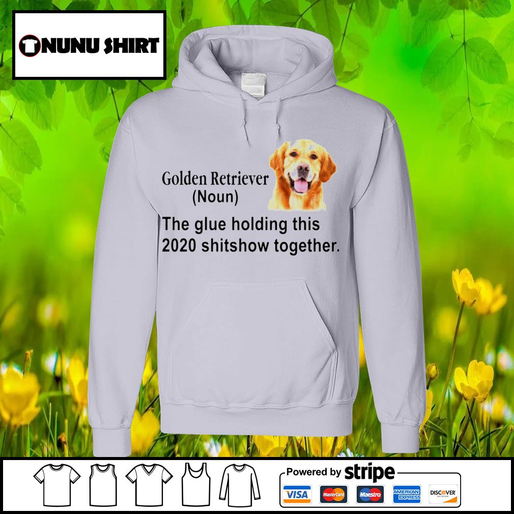 Golden retriever noun the glue holding this 2020 shitshow together s hoodie