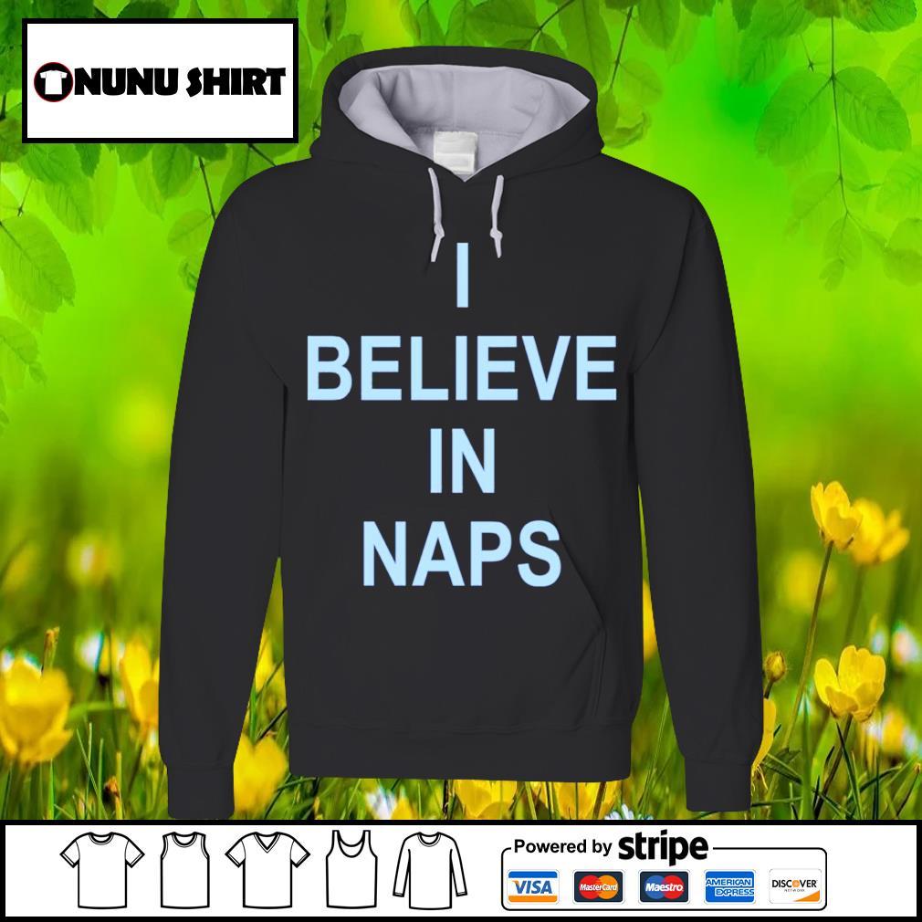 I believe in naps s hoodie