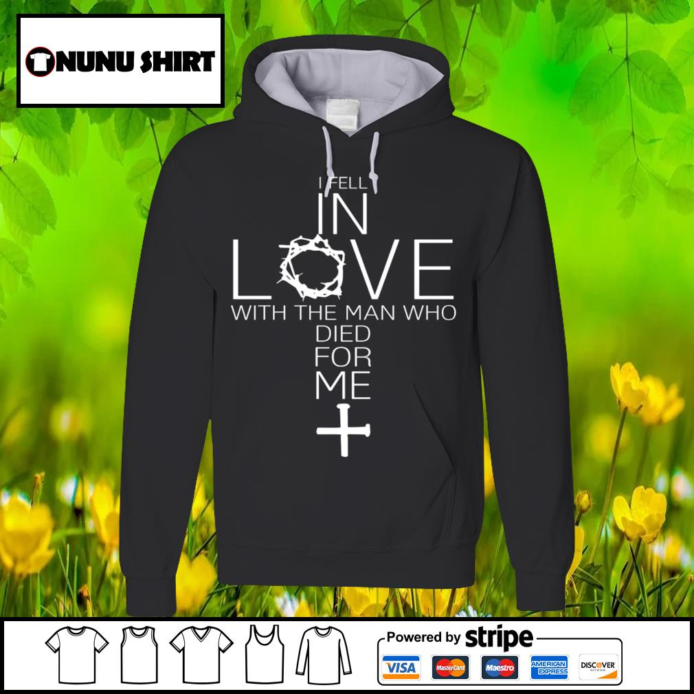 I fell in love with the man who died for me s hoodie