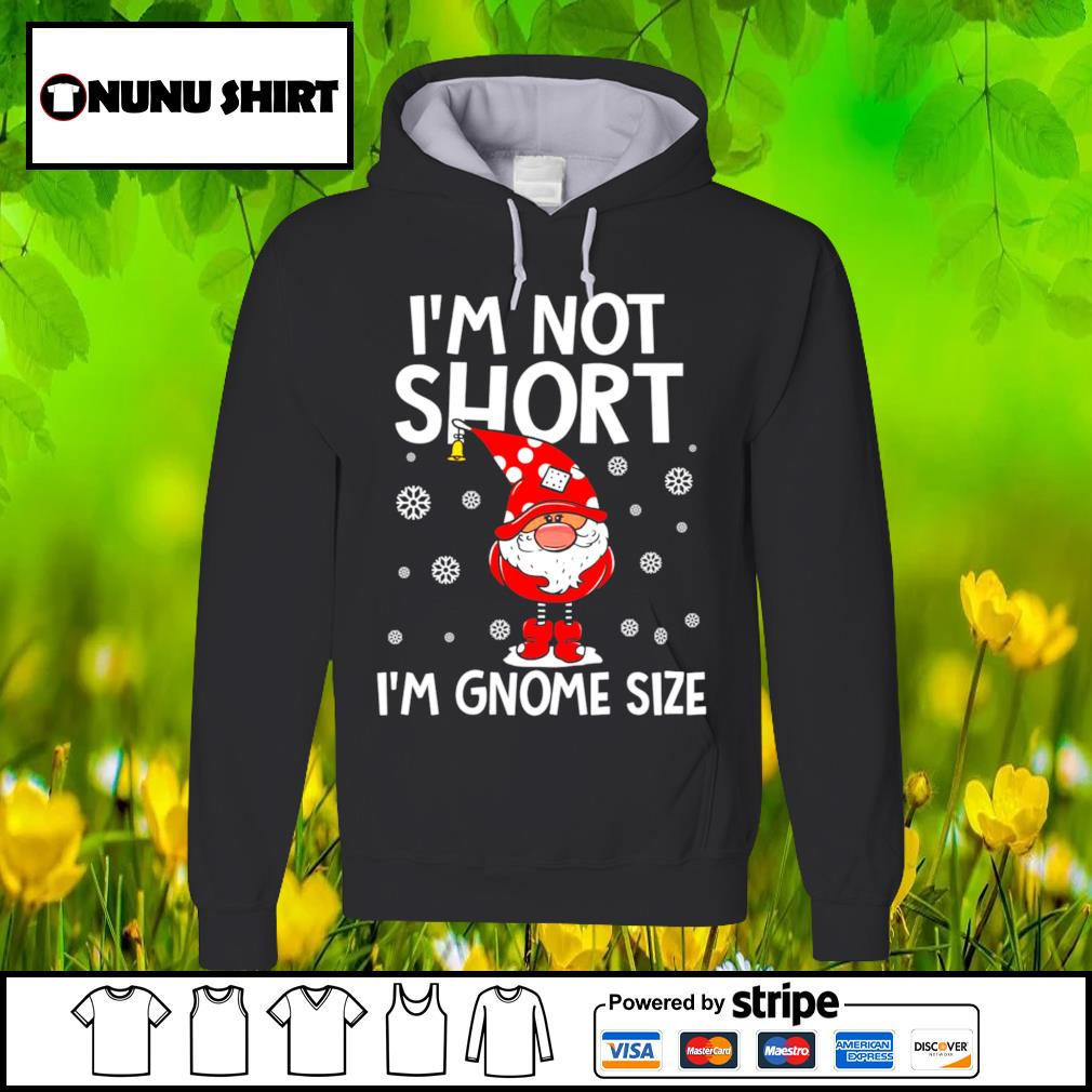 I_m not short I_m Gnome size Christmas s hoodie