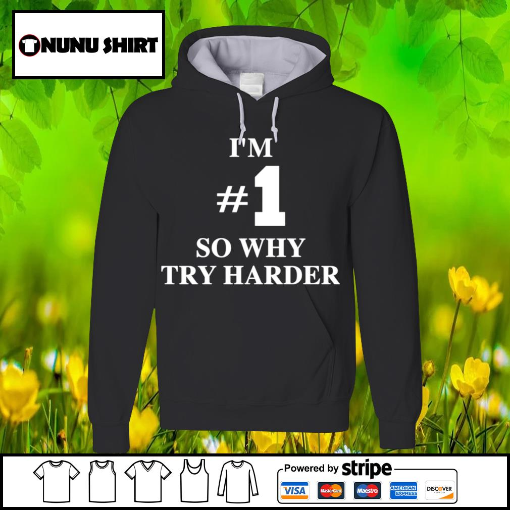 I'm #1 so why try harder s hoodie