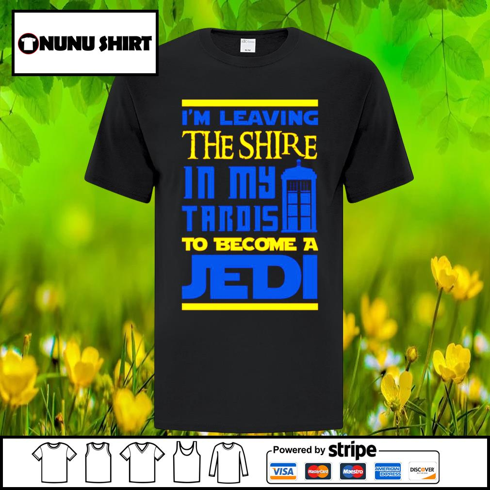 I'm leaving the shire in my tardis to become a Jedi shirt