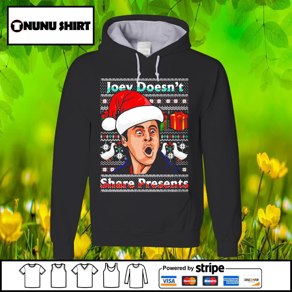 Joey doesn't share presents Christmas shirt, sweater hoodie