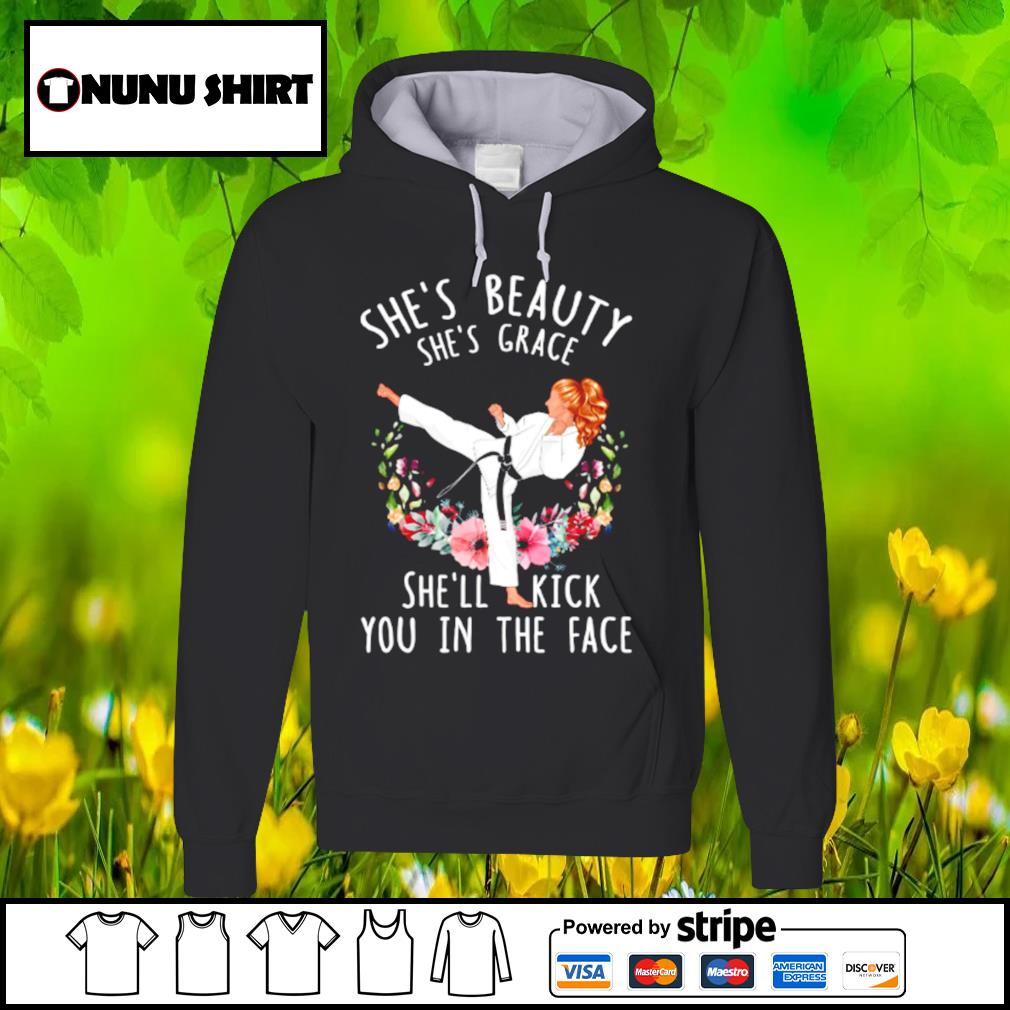 Karate she's beauty she's grace she'll kick you in the face s hoodie