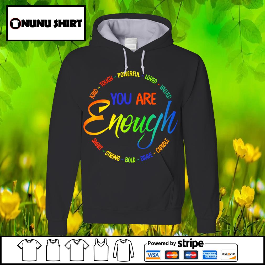 Kind tough powerful loved valued you are enough s hoodie