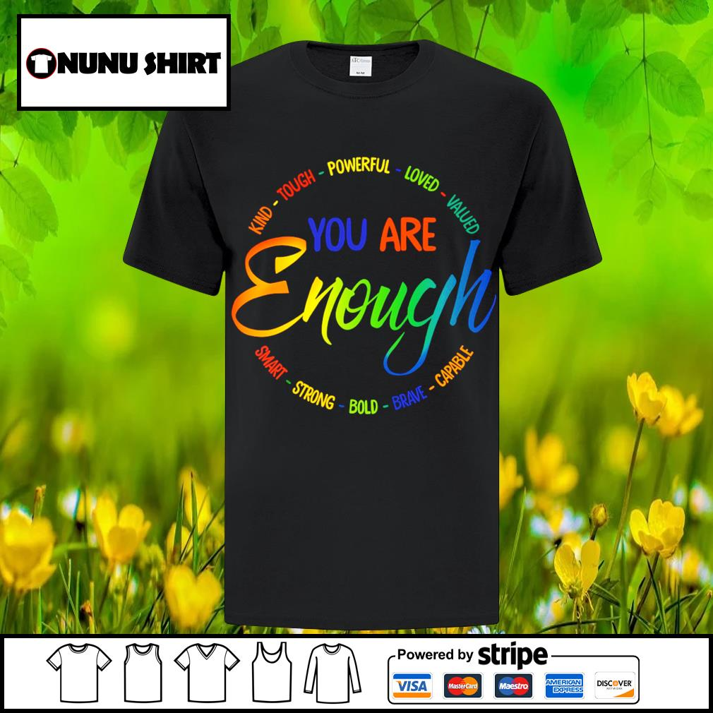 Kind tough powerful loved valued you are enough shirt