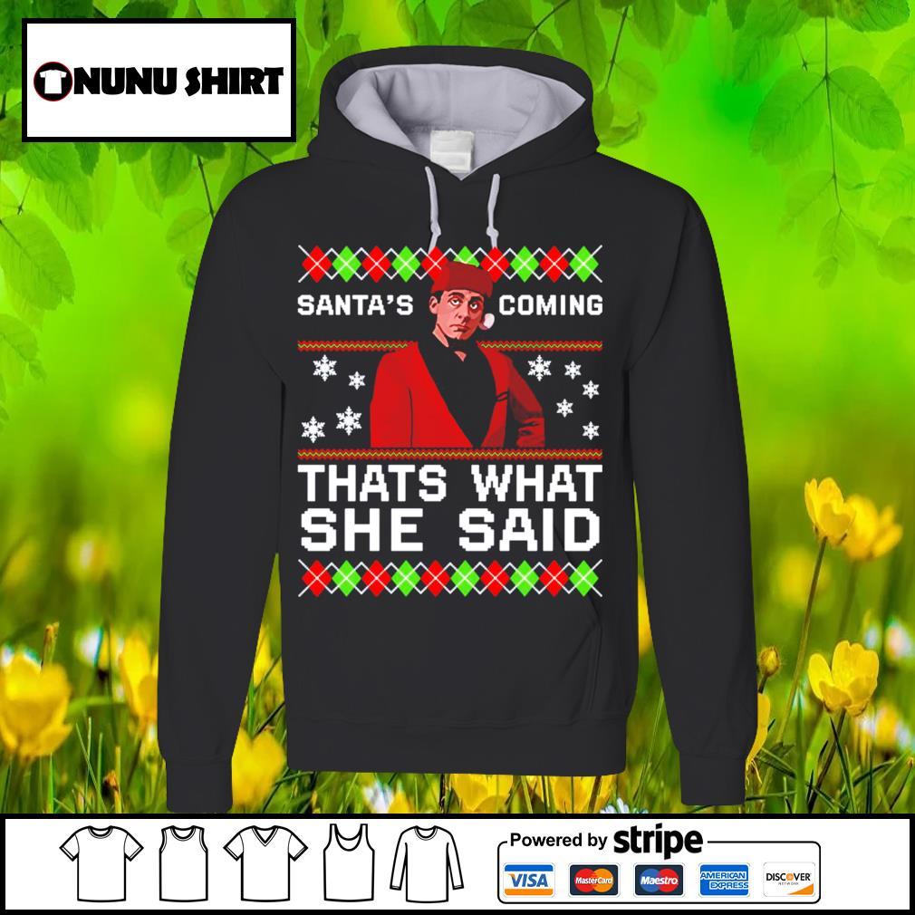 Michael Scott Santa's coming that's what she said ugly Christmas shirt, sweater hoodie