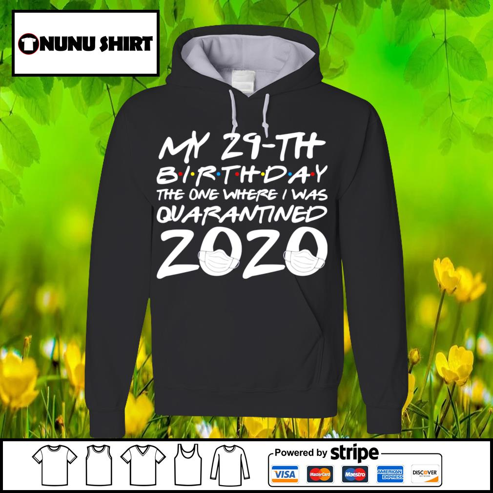 My 29th birthday the one where I was quarantined 2020 s hoodie