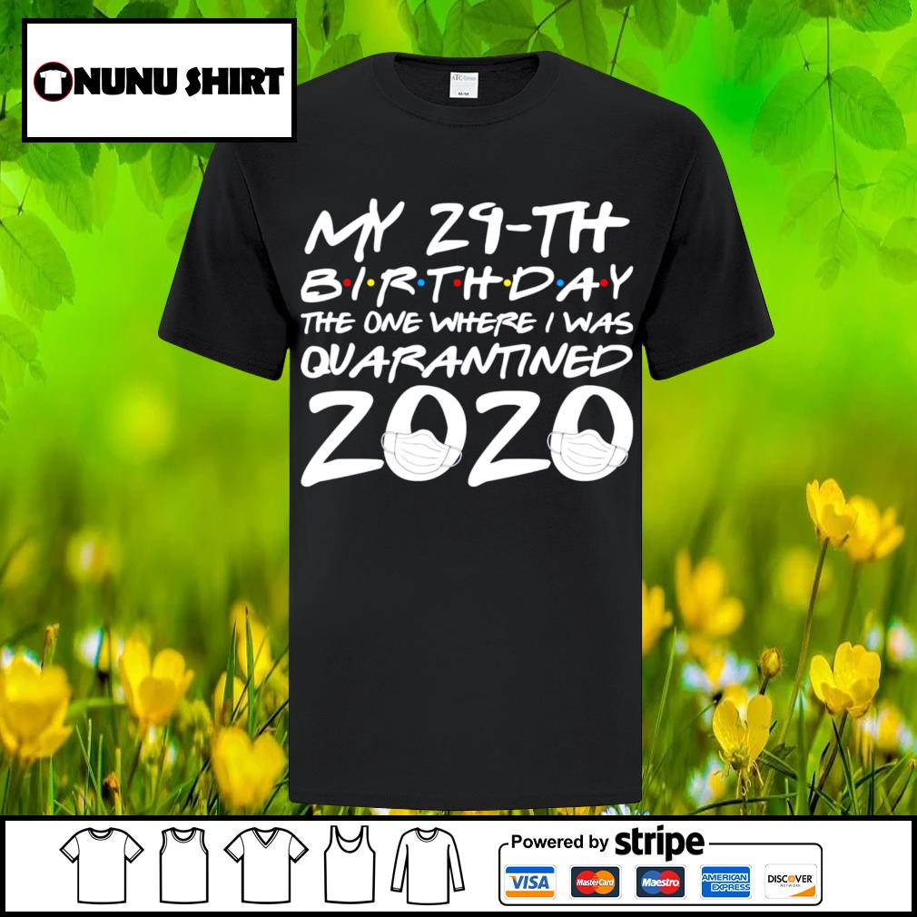 My 29th birthday the one where I was quarantined 2020 shirt