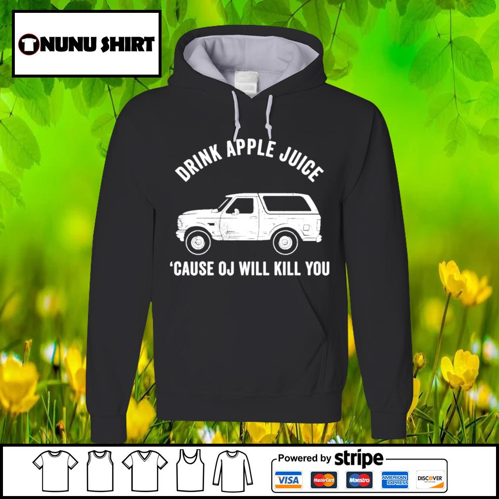 Official drink apple juice because OJ will kill you s hoodie