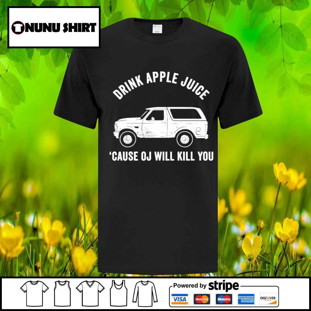 Official drink apple juice because OJ will kill you shirt