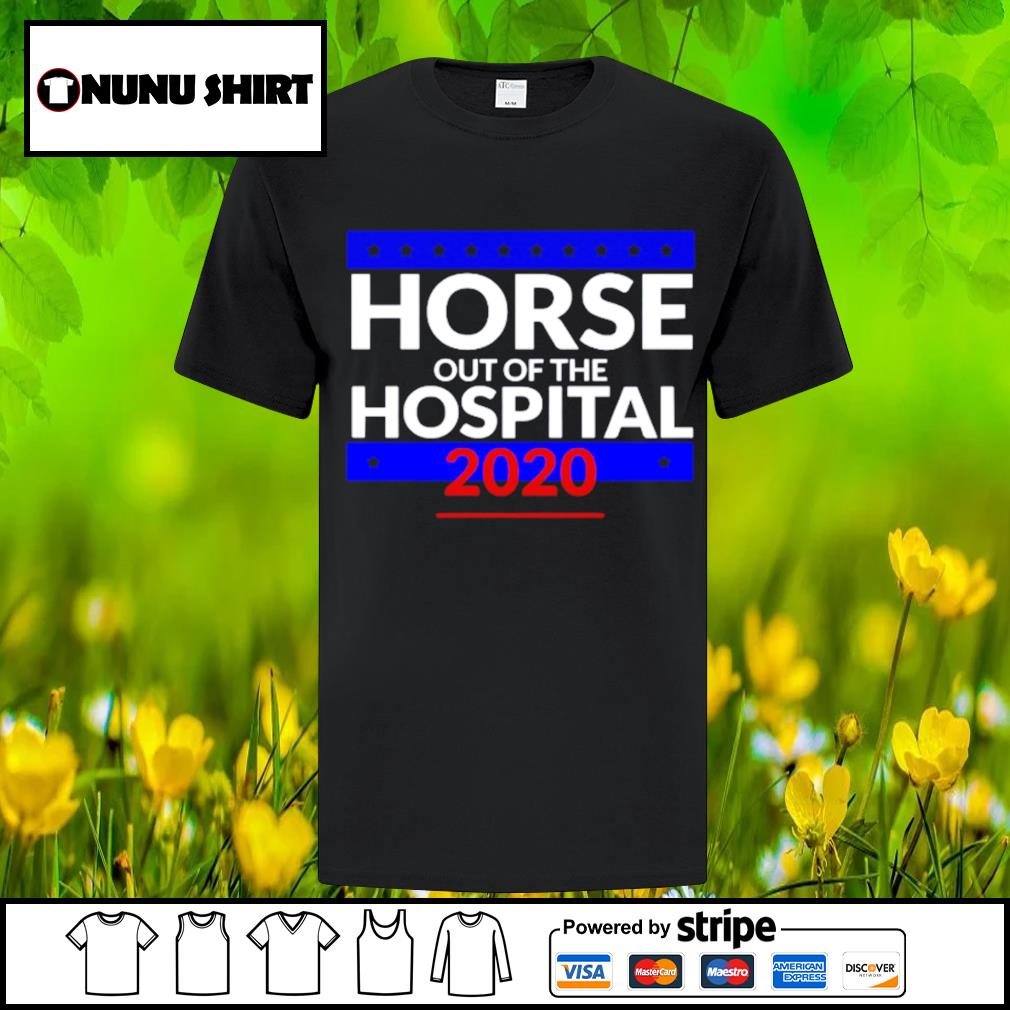 Official horse out of the hospital 2020 shirt