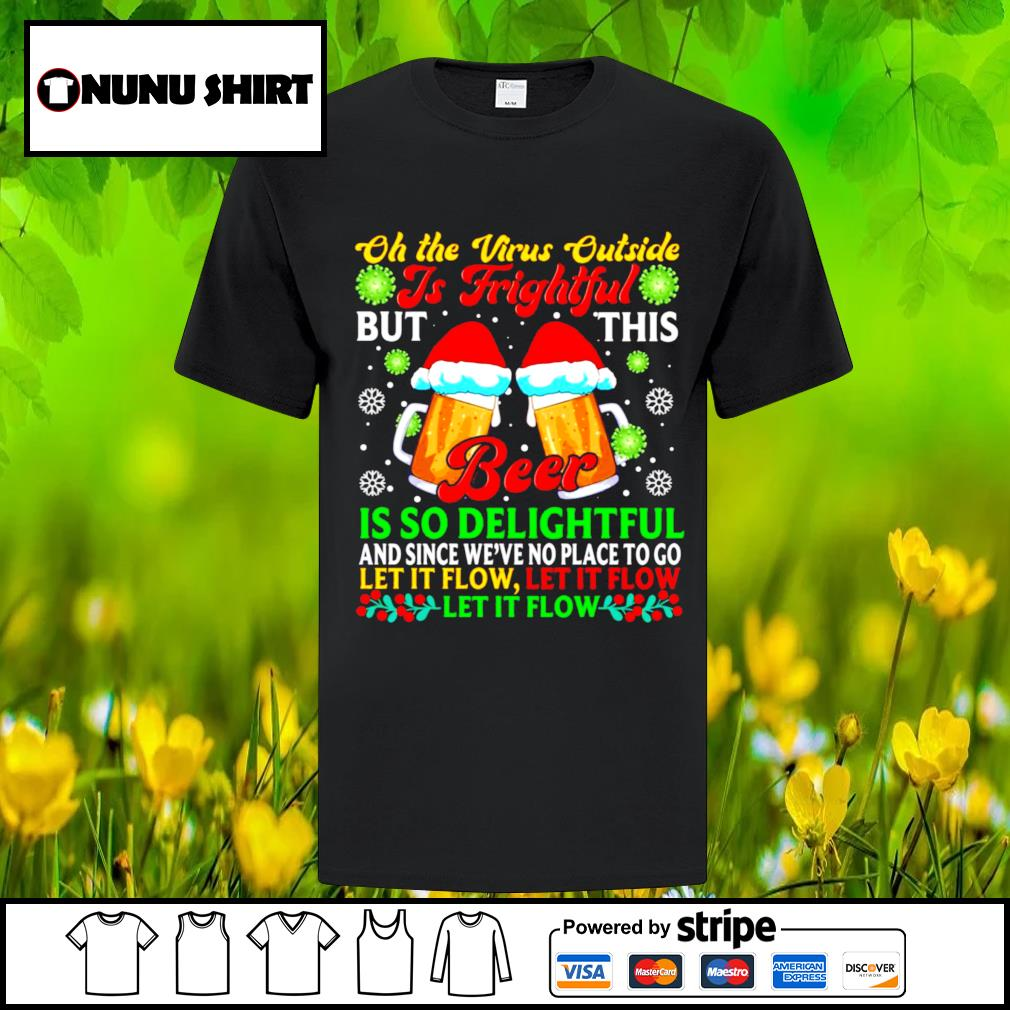 Oh the virus outside is frightful but this beer is so delightful Christmas shirt, sweater