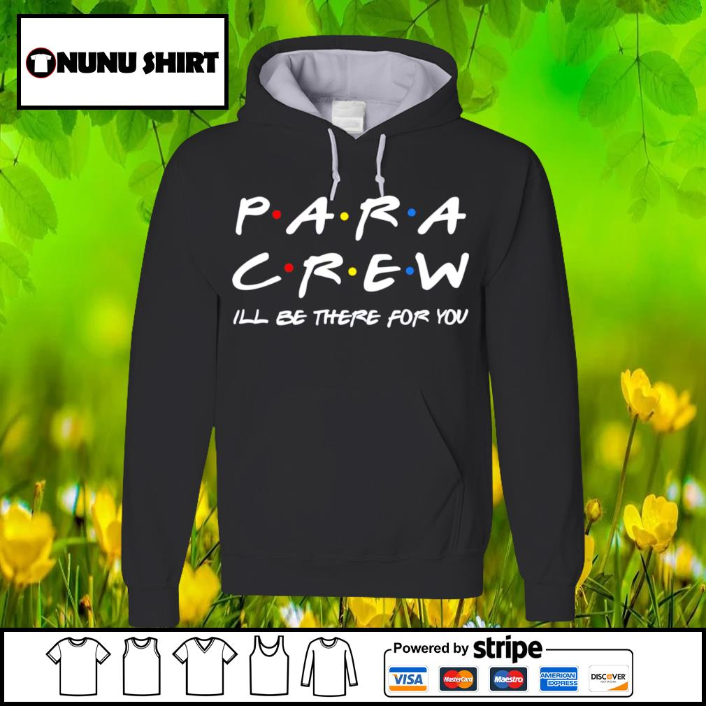 Para crew ill be there for you s hoodie