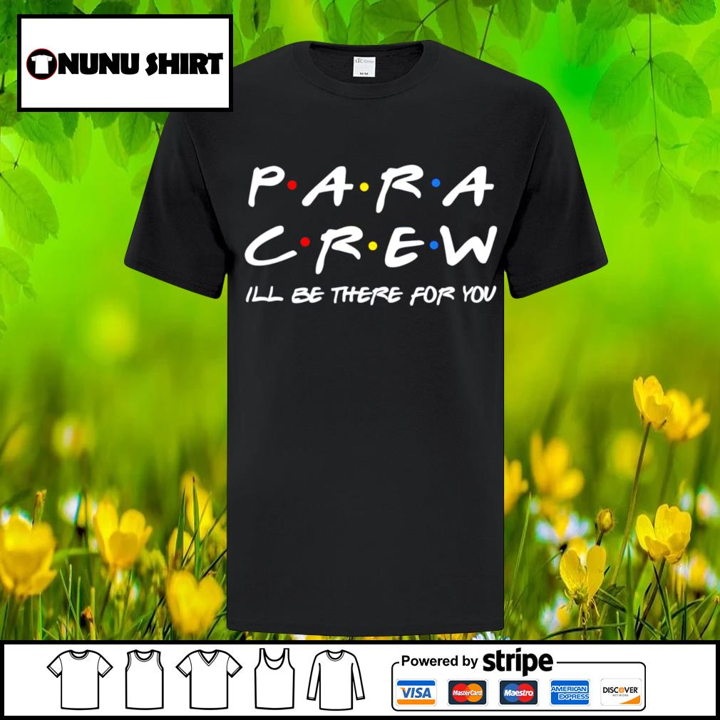 Para crew ill be there for you shirt