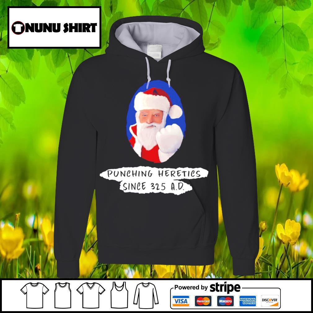 Santa punching heretics since 325 A D Christmas shirt, sweats hoodie