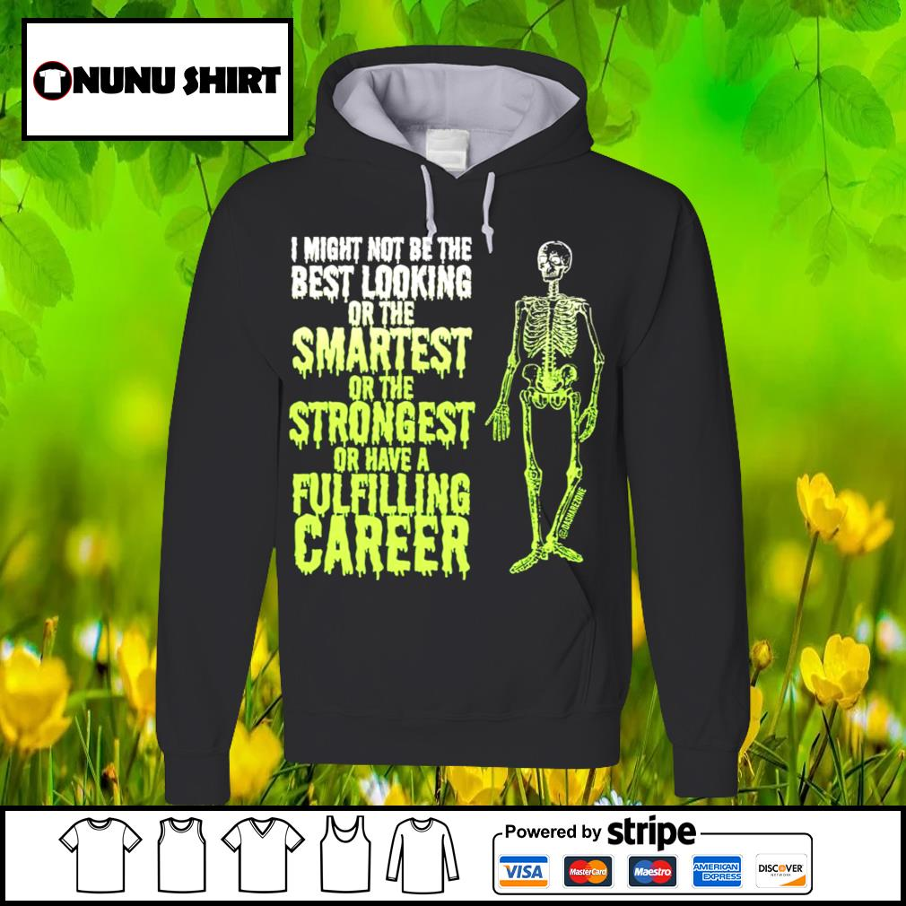 Skeleton I might not be the best looking or the smartest strongest s hoodie
