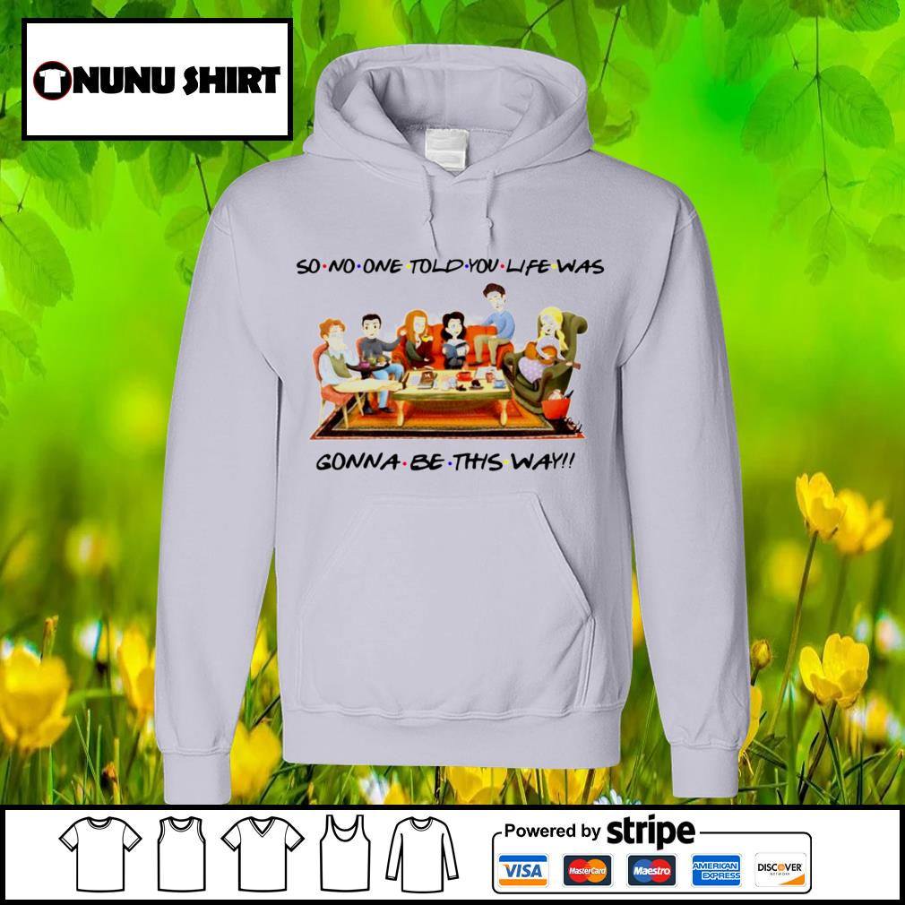 So no one told you life was Gonna be this way s hoodie