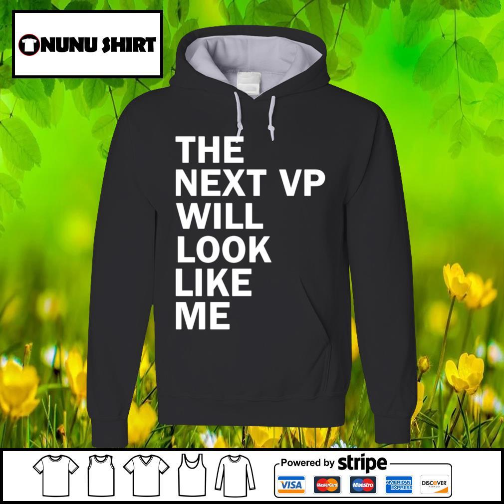 The next vp will look like me s hoodie