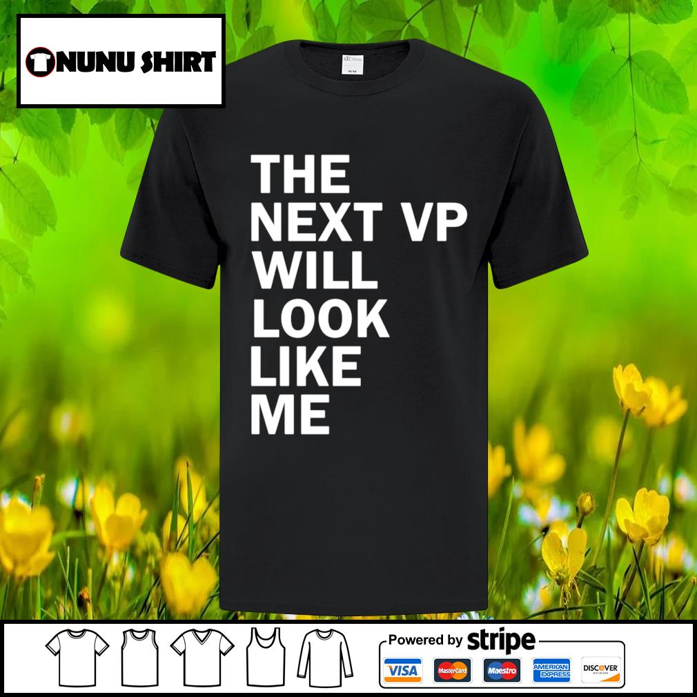 The next vp will look like me shirt