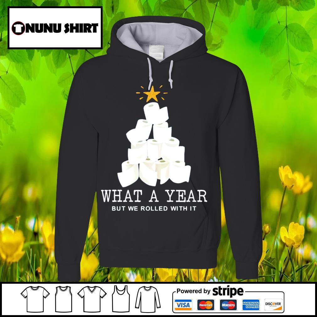 Toilet paper tree what a year but we rolled with it Christmas s hoodie