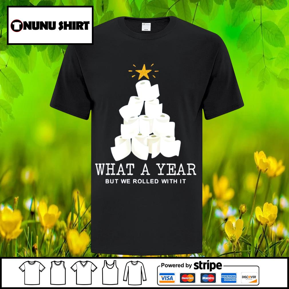 Toilet paper tree what a year but we rolled with it Christmas shirt