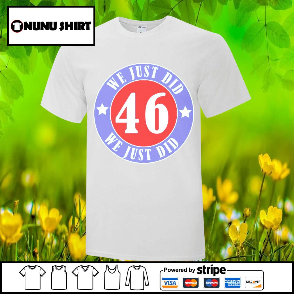 Trump and Biden we just did 46 we just did shirt