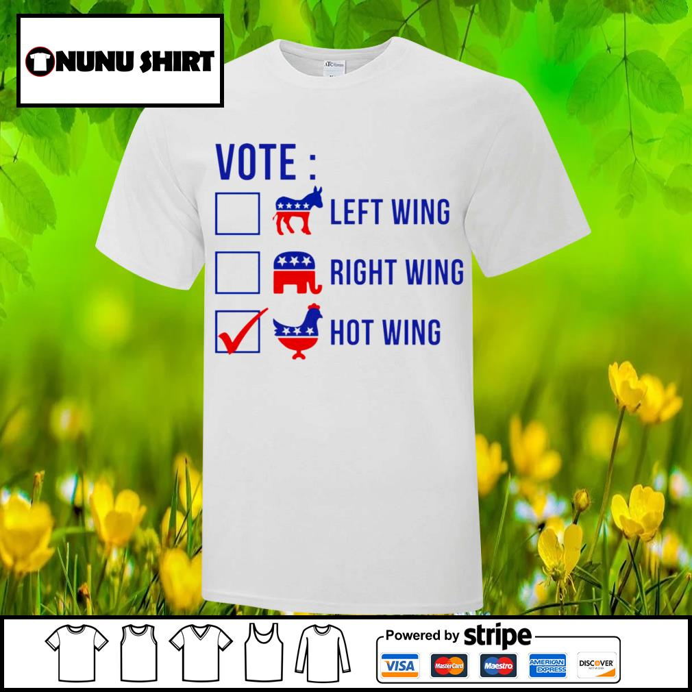 Vote left wing right wing hot wing shirt
