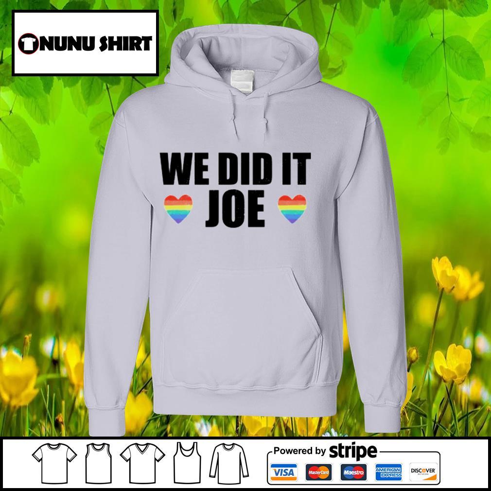 We did it Joe LGBT s hoodie