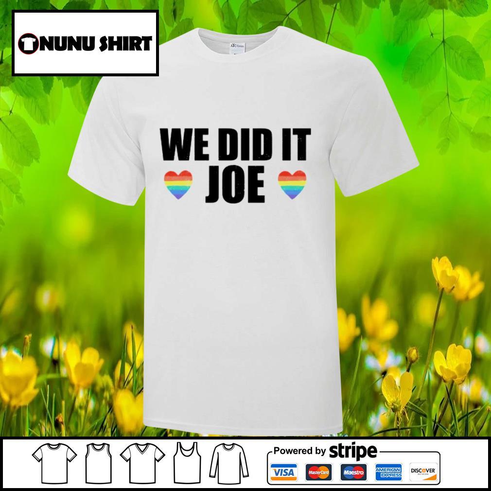 We did it Joe LGBT shirt