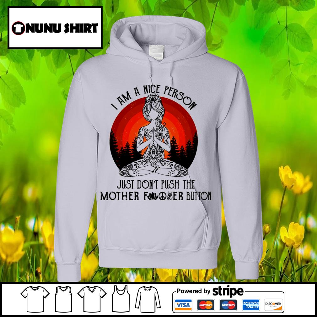 Yoga I am a nice person just don_t push the mother fucker button s hoodie