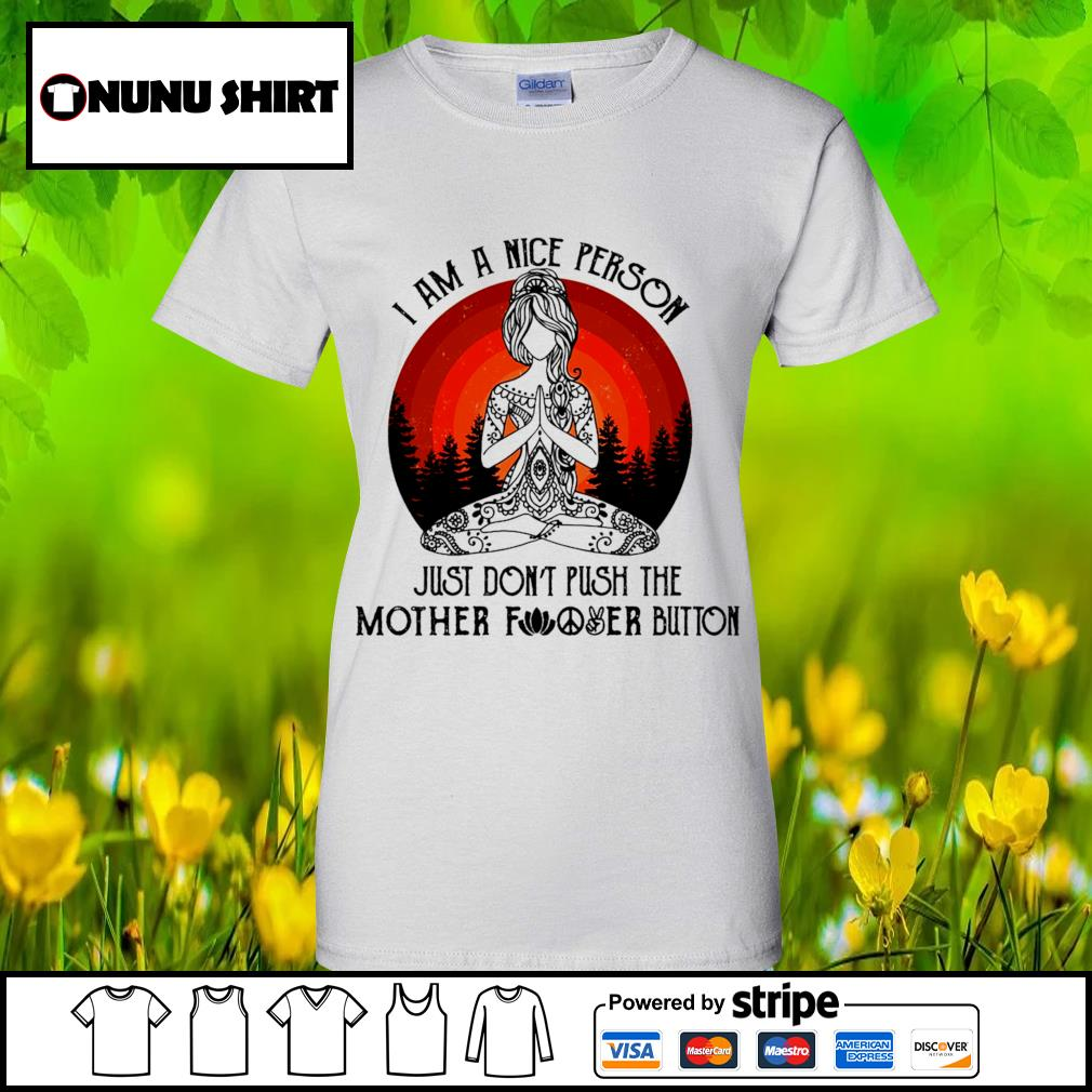Yoga I am a nice person just don_t push the mother fucker button s ladies-tee