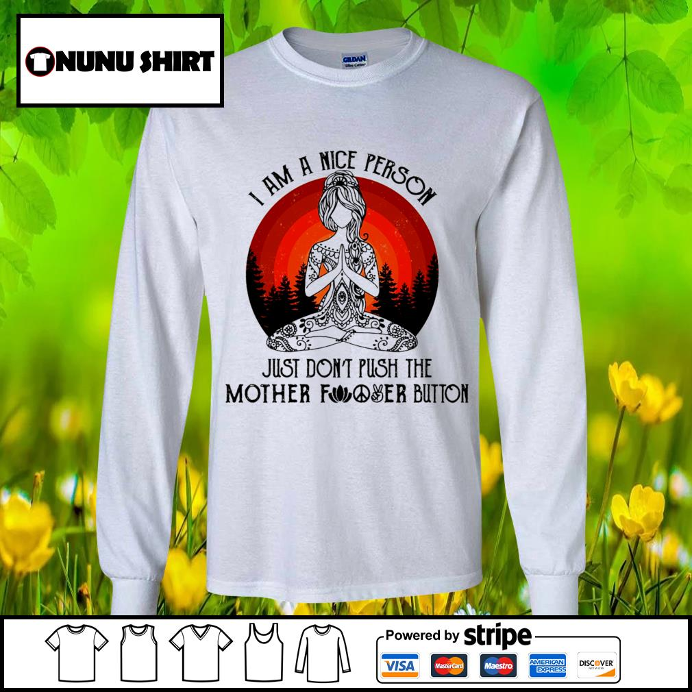 Yoga I am a nice person just don_t push the mother fucker button s longsleeve-tee