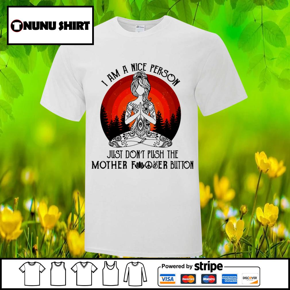 Yoga I am a nice person just don_t push the mother fucker button shirt