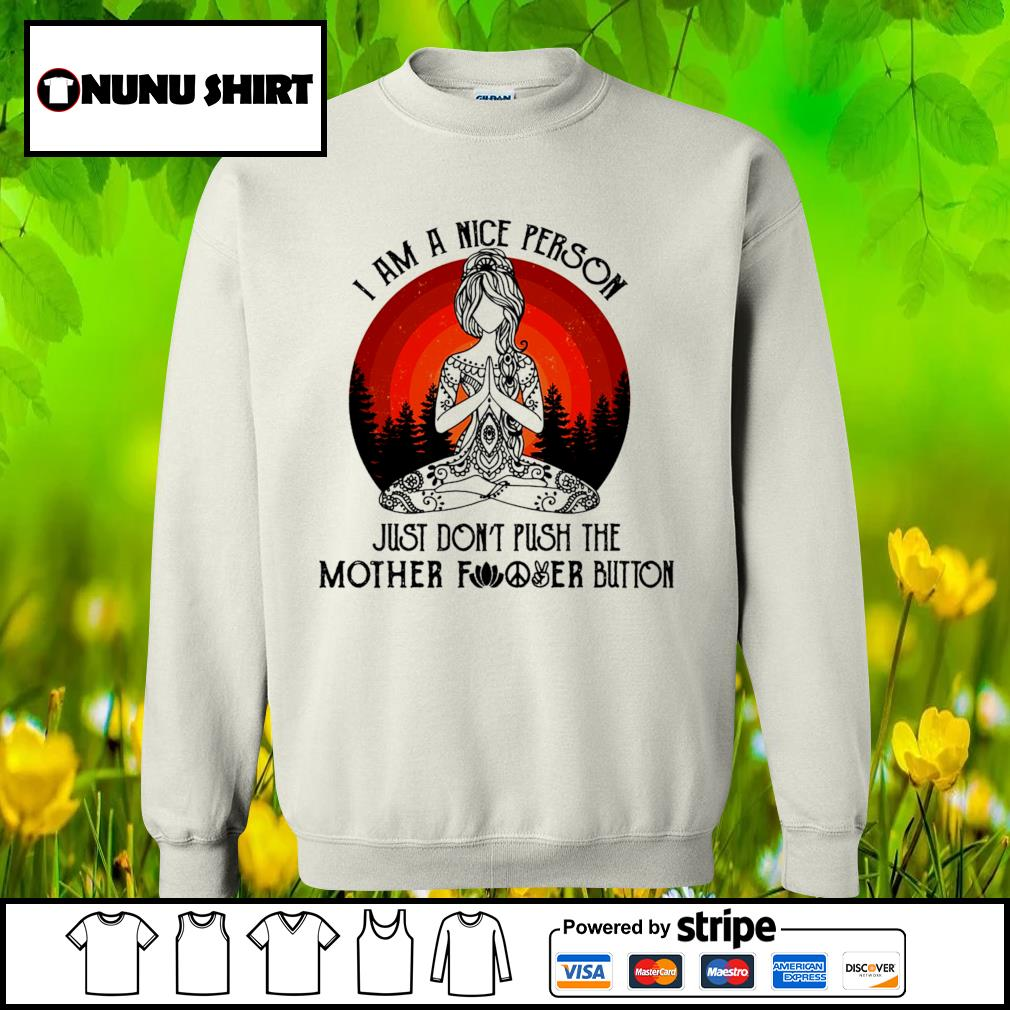 Yoga I am a nice person just don_t push the mother fucker button s sweater
