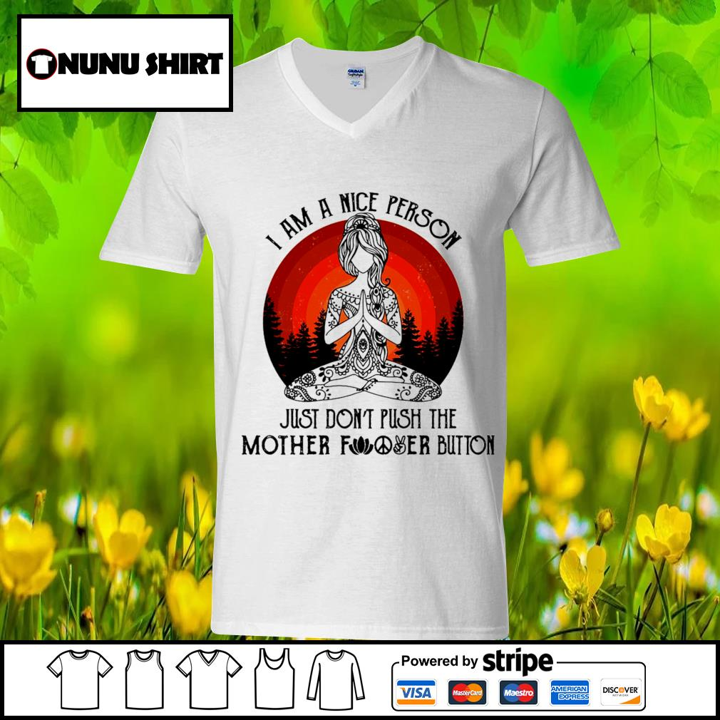 Yoga I am a nice person just don_t push the mother fucker button s v-neck t-shirt